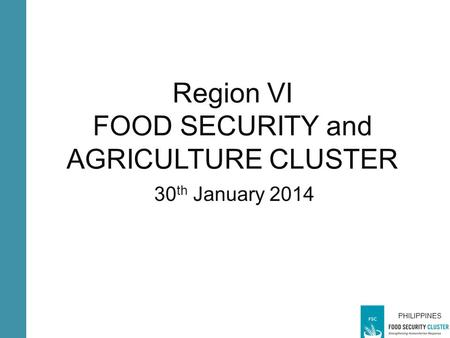 PHILIPPINES Region VI FOOD SECURITY and AGRICULTURE CLUSTER 30 th January 2014 PHILIPPINES.
