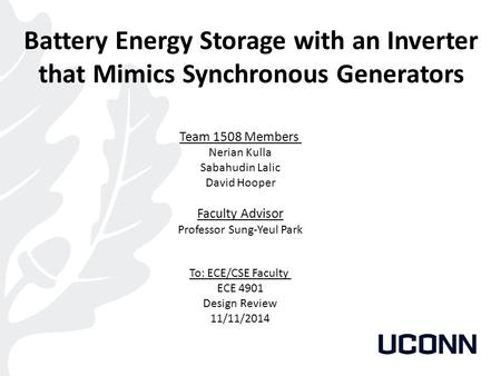 Battery Energy Storage with an Inverter that Mimics Synchronous Generators Team 1508 Members Nerian Kulla Sabahudin Lalic David Hooper Faculty Advisor.