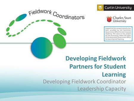 Developing Fieldwork Partners for Student Learning Developing Fieldwork Coordinator Leadership Capacity.