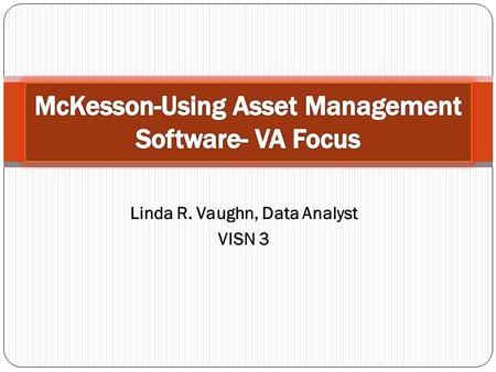 Linda R. Vaughn, Data Analyst VISN 3. Purchasing Detail- Invoice Level McKesson SMO 5.3 Report used for tracking all pharmaceutical purchases during a.