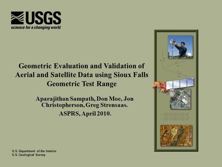 U.S. Department of the Interior U.S. Geological Survey Aparajithan Sampath, Don Moe, Jon Christopherson, Greg Strensaas. ASPRS, April 2010. Geometric Evaluation.