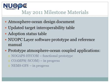 May 2011 Milestone Materials Atmosphere-ocean design document Updated target interoperability table Adoption status table NUOPC Layer software prototype.