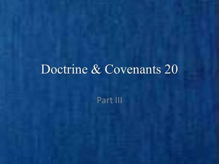 Doctrine & Covenants 20 Part III. Background On April 6, 1830, as part of the meeting to organize the restored Church of Jesus Christ, Joseph Smith and.