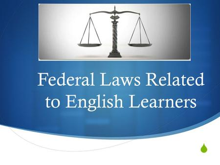  Federal Laws Related to English Learners. Video – How Not to Register EL Students.