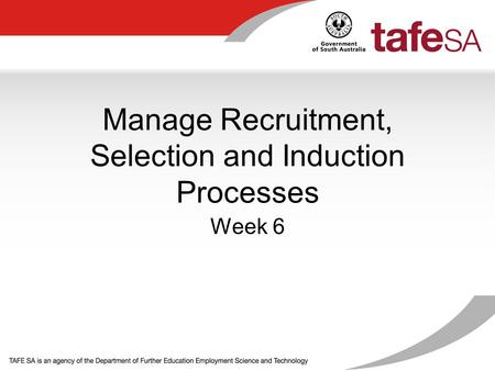 Manage Recruitment, Selection and Induction Processes Week 6.
