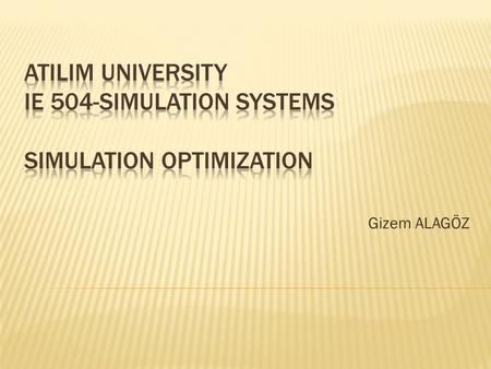 Gizem ALAGÖZ. Simulation optimization has received considerable attention from both simulation researchers and practitioners. Both continuous and discrete.