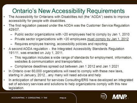 "Ontario's New Accessibility Requirements The Accessibility for Ontarians with Disabilities Act (the ""AODA"") seeks to improve accessibility for people with."