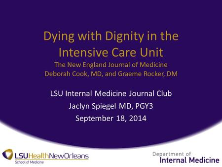 Dying with Dignity in the Intensive Care Unit The New England Journal of Medicine Deborah Cook, MD, and Graeme Rocker, DM LSU Internal Medicine Journal.
