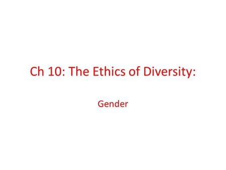 Ch 10: The Ethics of Diversity: Gender. Rethinking the History of Ethical Theory Women's voices have been excluded from the canon. Autonomous man – an.