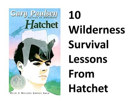 "10 Wilderness Survival Lessons From Hatchet. 1. Take Inventory of Your Supplies ""It kept coming back to that. He had nothing. Well, almost nothing. As."