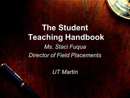 The Student Teaching Handbook Ms. Staci Fuqua Director of Field Placements UT Martin.