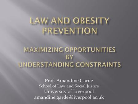 Prof. Amandine Garde School of Law and Social Justice University of Liverpool