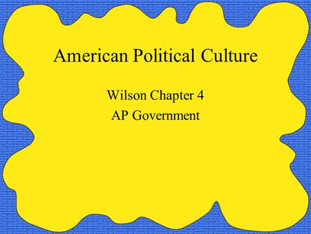 American Political Culture Wilson Chapter 4 AP Government.