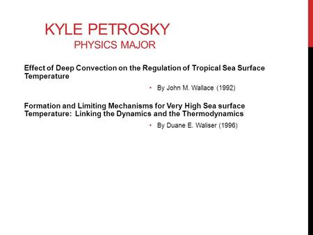 KYLE PETROSKY PHYSICS MAJOR Effect of Deep Convection on the Regulation of Tropical Sea Surface Temperature By John M. Wallace (1992) Formation and Limiting.