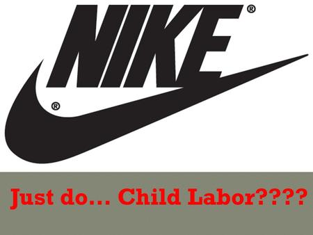 Just do… Child Labor????.