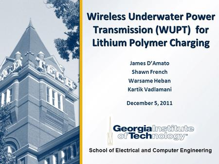 Wireless Underwater Power Transmission (WUPT) for Lithium Polymer Charging James D'Amato Shawn French Warsame Heban Kartik Vadlamani December 5, 2011 School.