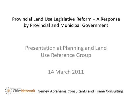 Provincial Land Use Legislative Reform – A Response by Provincial and Municipal Government Presentation at Planning and Land Use Reference Group 14 March.