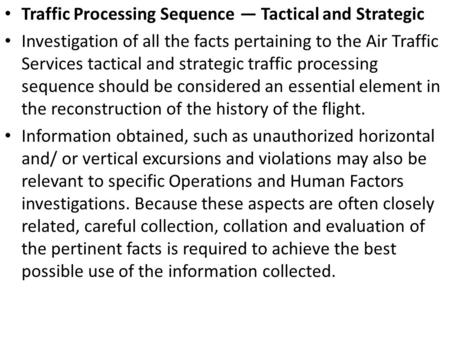 Traffic Processing Sequence — Tactical and Strategic Investigation of all the facts pertaining to the Air Traffic Services tactical and strategic traffic.
