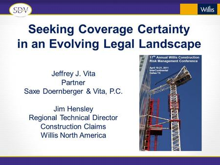 Seeking Coverage Certainty in an Evolving Legal Landscape Jeffrey J. Vita Partner Saxe Doernberger & Vita, P.C. Jim Hensley Regional Technical Director.