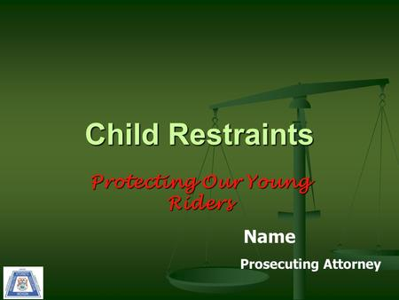 Protecting Our Young Riders Child Restraints Name Prosecuting Attorney.
