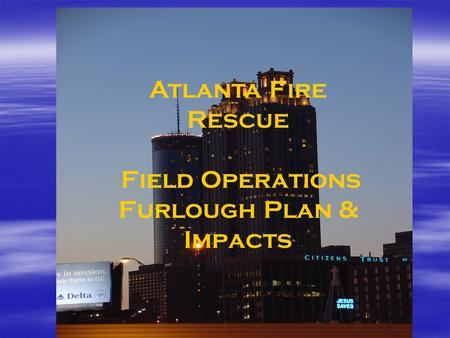 Atlanta Fire Rescue Field Operations Furlough Plan & Impacts.