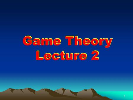 1 Game Theory Lecture 2 Game Theory Lecture 2. Spieltheorie- Übungen P. Kircher: Dienstag – 09:15 - 10.45 HS M S. Ludwig: Donnerstag - 9.30-11.00 Uhr.