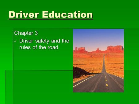 Driver Education Chapter 3 - Driver safety and the rules of the road.