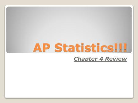 AP Statistics!!! Chapter 4 Review.