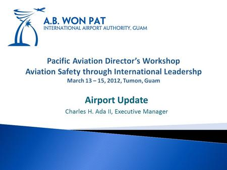 Airport Update Charles H. Ada II, Executive Manager.