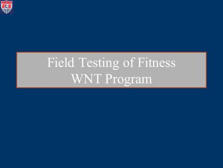 Field Testing of Fitness WNT Program. Purposes of Fitness Testing Determine level of fitness of players –tells you what your players have been doing on.