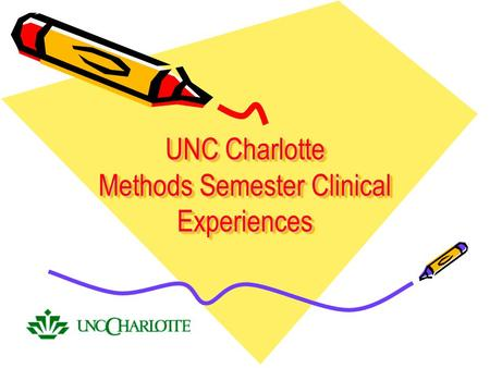 UNC Charlotte Methods Semester Clinical Experiences.