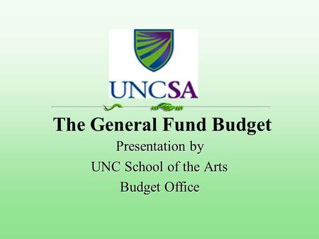 The General Fund Budget Presentation by UNC School of the Arts Budget Office.