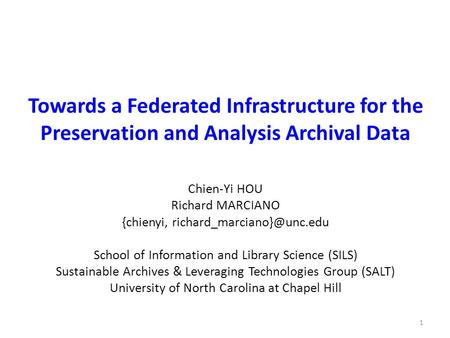 Towards a Federated Infrastructure for the Preservation and Analysis Archival Data Chien-Yi HOU Richard MARCIANO {chienyi, School.