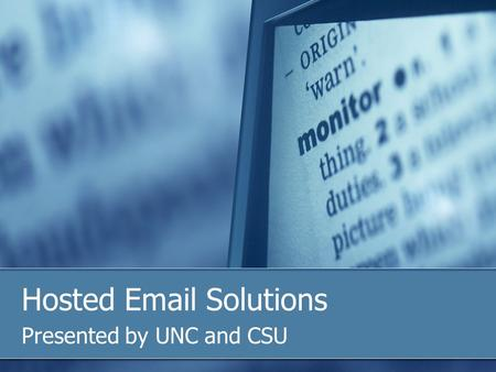 Hosted Email Solutions Presented by UNC and CSU. UNC Student Email Background Legacy student email systems PINE RS6000 Webmail by Captaris IMAIL from.
