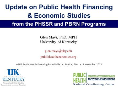 Update on Public Health Financing & Economic Studies Glen Mays, PhD, MPH University of Kentucky publichealtheconomics.org National Coordinating.