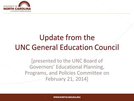 Update from the UNC General Education Council [presented to the UNC Board of Governors' Educational Planning, Programs, and Policies Committee on February.