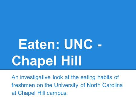 Eaten: UNC - Chapel Hill An investigative look at the eating habits of freshmen on the University of North Carolina at Chapel Hill campus.