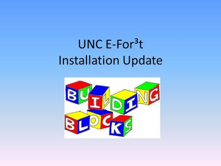 UNC E-For³t Installation Update. UNC E-For³t Getting started UNC's approach Current status Future considerations Questions.