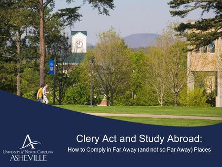 Clery Act and Study Abroad: How to Comply in Far Away (and not so Far Away) Places.