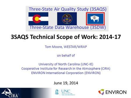Three-State Air Quality Study (3SAQS) Three-State Data Warehouse (3SDW) 3SAQS Technical Scope of Work: 2014-17 Tom Moore, WESTAR/WRAP on behalf of University.