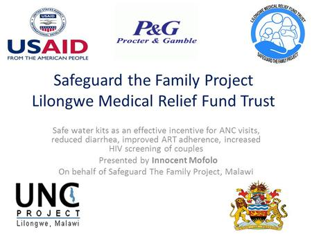 Safeguard the Family Project Lilongwe Medical Relief Fund Trust Safe water kits as an effective incentive for ANC visits, reduced diarrhea, improved ART.