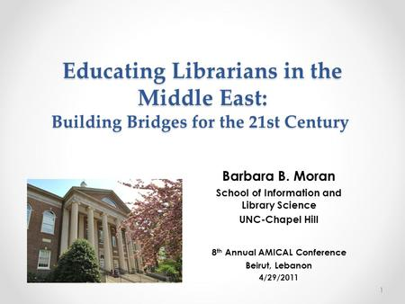 Educating Librarians in the Middle East: Building Bridges for the 21st Century Educating Librarians in the Middle East: Building Bridges for the 21st Century.