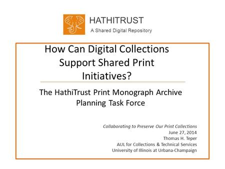 HATHITRUST A Shared Digital Repository How Can Digital Collections Support Shared Print Initiatives? The HathiTrust Print Monograph Archive Planning Task.