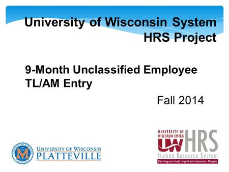 University of Wisconsin System HRS Project 9-Month Unclassified Employee TL/AM Entry Fall 2014.