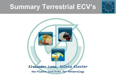 Summary Terrestrial ECV's Alexander Loew, Silvia Kloster Max-Planck-Institute for Meteorology.