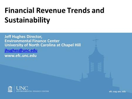 Efc.sog.unc.edu Financial Revenue Trends and Sustainability Jeff Hughes Director, Environmental Finance Center University of North Carolina at Chapel Hill.