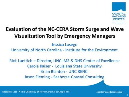 Evaluation of the NC-CERA Storm Surge and Wave Visualization Tool by Emergency Managers Jessica Losego University of North Carolina - Institute for the.