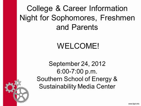 College & Career Information Night for Sophomores, Freshmen and Parents WELCOME! September 24, 2012 6:00-7:00 p.m. Southern School of Energy & Sustainability.