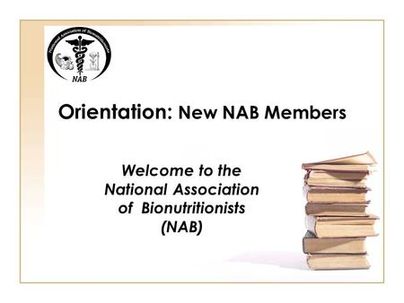 Orientation: New NAB Members Welcome to the National Association of Bionutritionists (NAB)