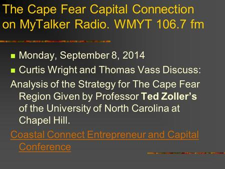 The Cape Fear Capital Connection on MyTalker Radio. WMYT 106.7 fm Monday, September 8, 2014 Curtis Wright and Thomas Vass Discuss: Analysis of the Strategy.